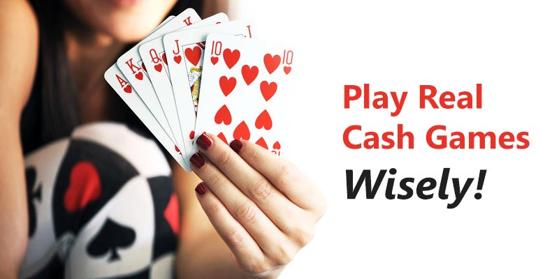 play real cash games wisely